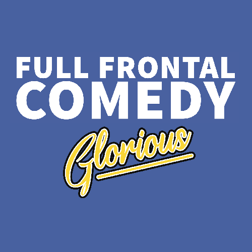 Full Frontal Comedy - Glorious - Monthly Competition
