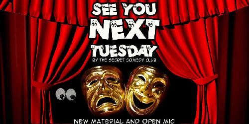 See You Next Tuesday (open mic & new material night)